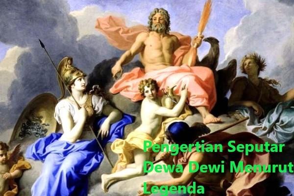 Pengertian Seputar Dewa Dewi Menurut Legenda